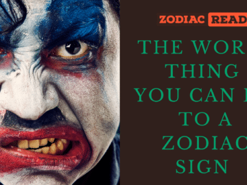 The worst thing you can do to a zodiac sign