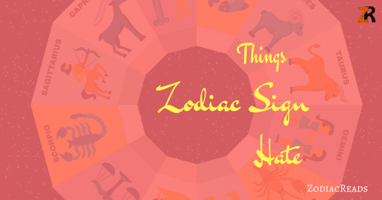 Things Zodiac Signs hate the most zodiacreads