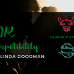 Taurus and Pisces Compatibility Linda Goodman