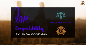 Libra and Cancer Compatibility Linda Goodman