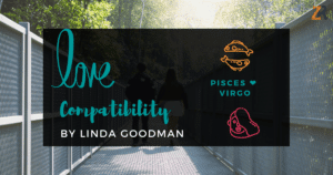 Pisces and Virgo Compatibility Linda Goodman