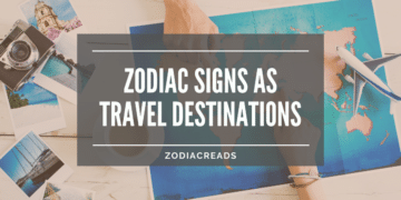 Zodiac Signs as Travel Destinations Zodiacreads