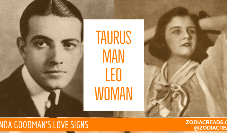 Taurus Man and Leo Woman Compatibility From Linda Goodman's Love Signs