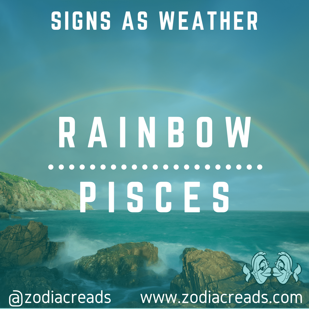 12 PISCES AS RAINBOW Signs as Weather Zodiacreads