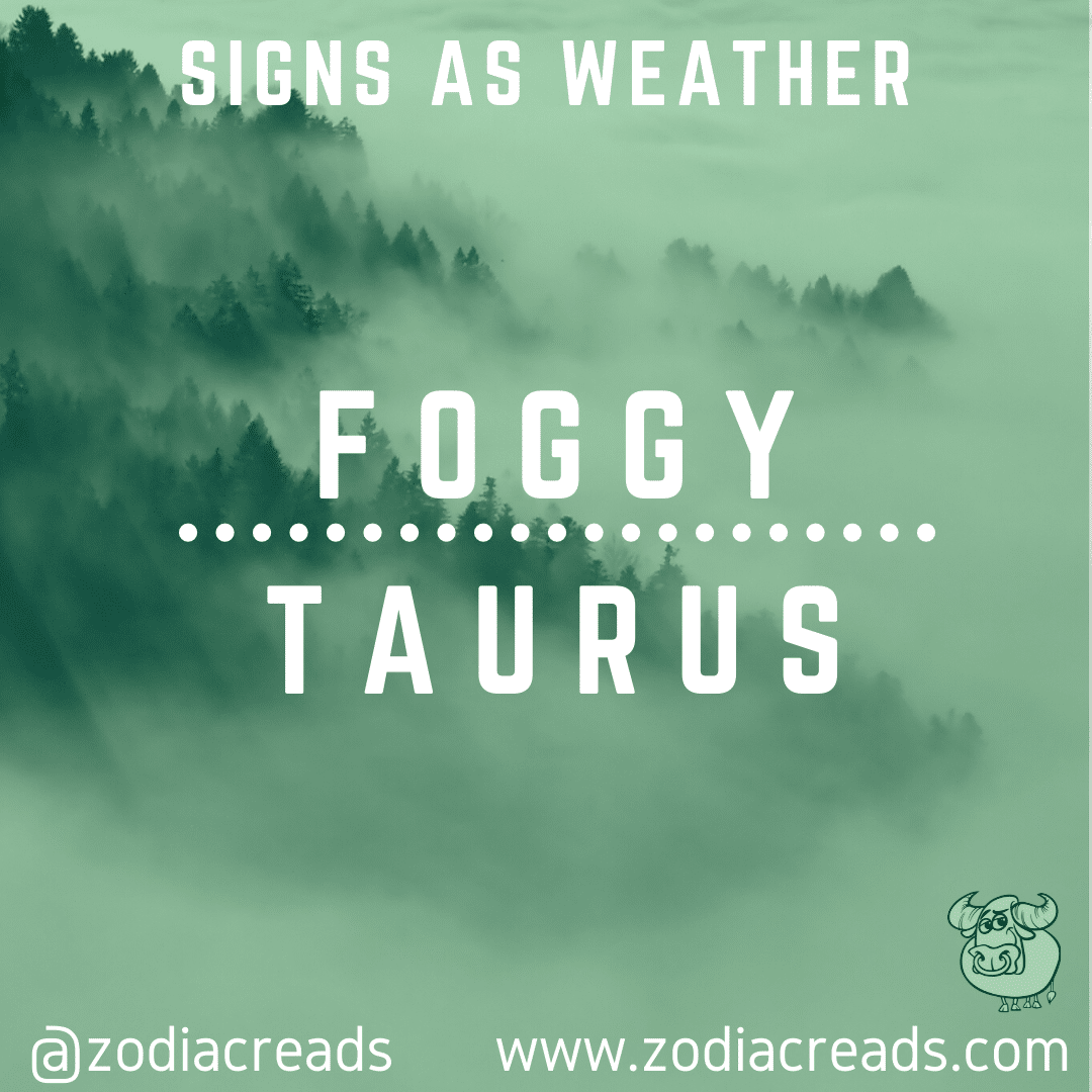 2 TAURUS AS FOGGY Signs as Weather Zodiacreads