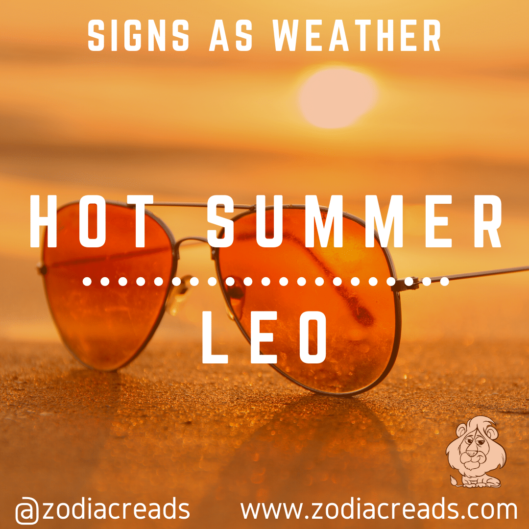 5 LEO AS HOT SUMMER Signs as Weather Zodiacreads