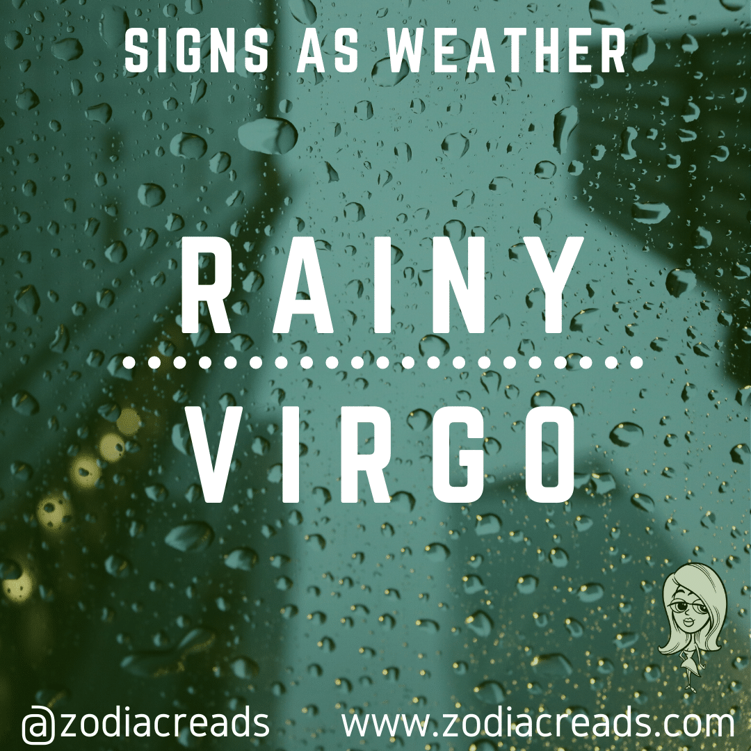 6 VIRGO AS RAINY Signs as Weather Zodiacreads