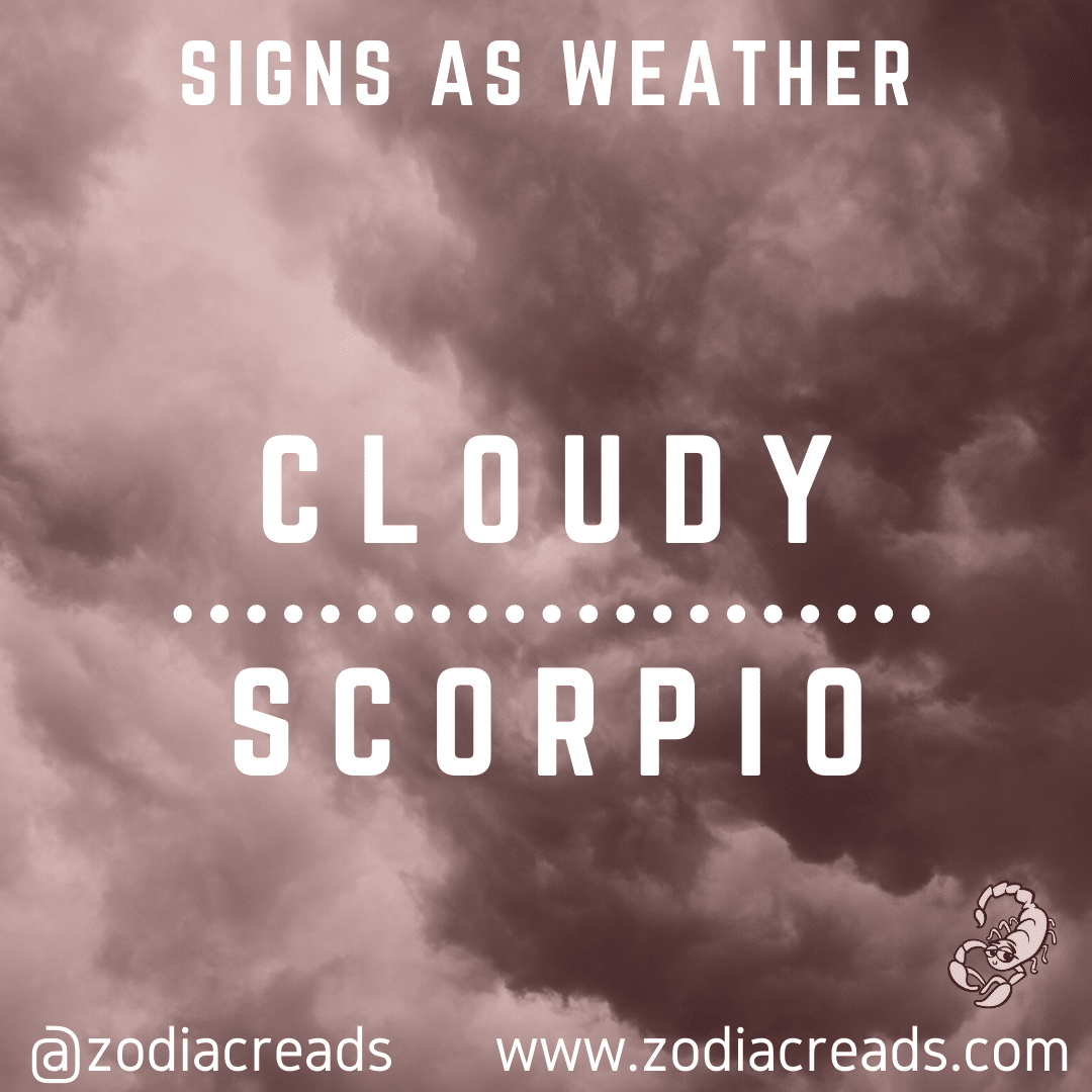 8 SCORPIO AS CLOUDY Signs as Weather Zodiacreads