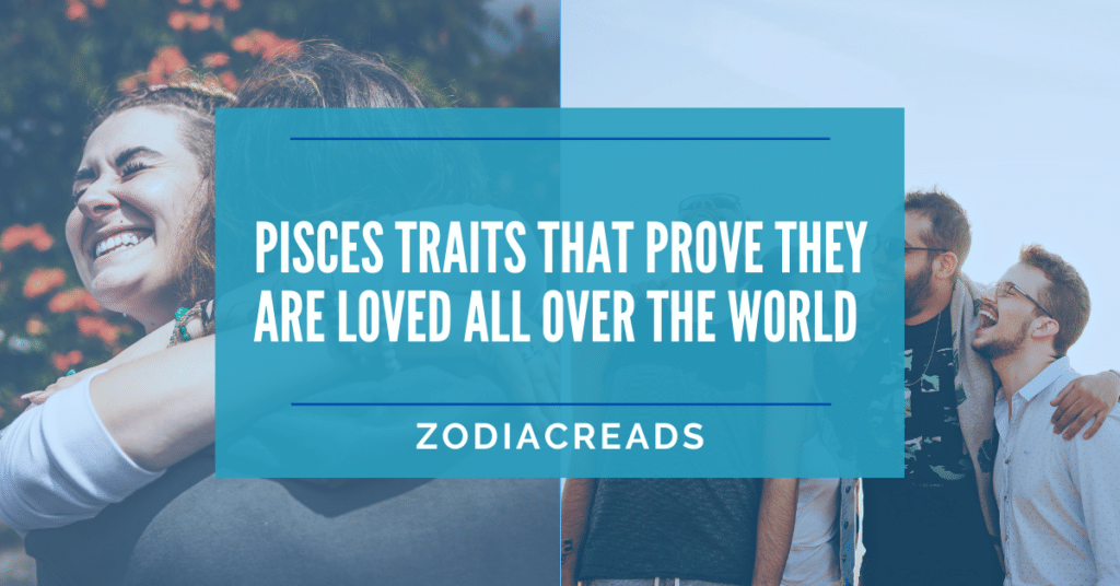 Pisces Traits That Prove Pisces Are Loved All Over The World Zodiacreads