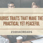 Taurus traits that make them practical yet peaceful Zodiacreads